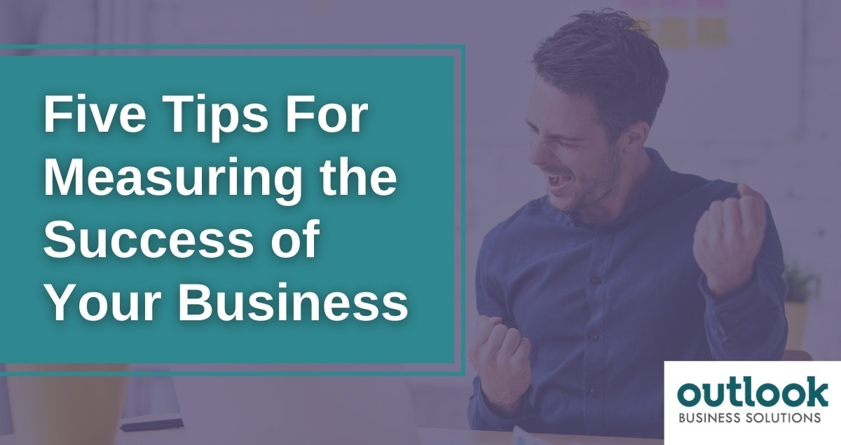 Five Tips For Measuring The Success Of Your Business